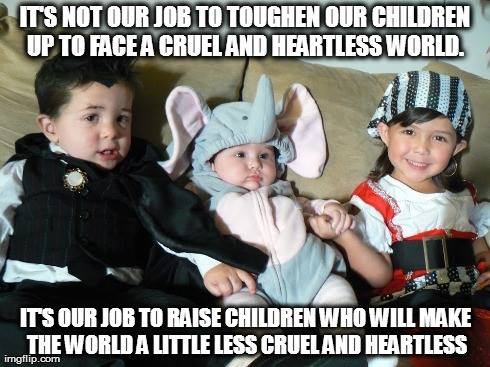 It's not our job to toughen our children up to face a cruel and heartless world. It's our job to raise children. -L.R. Knost inspirational parenting quotes