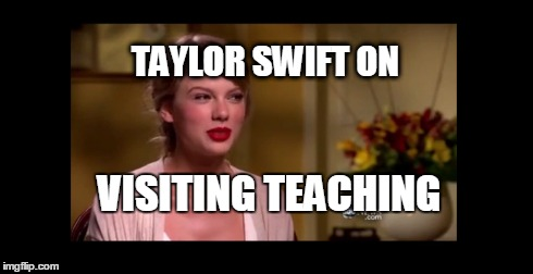 Taylor Swift on Visiting Teaching LDS