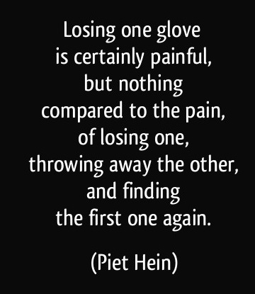 quote-losing-one-glove-is-certainly-painful-but-nothing-compared-to-the-pain-of-losing-one-piet-hein-236177