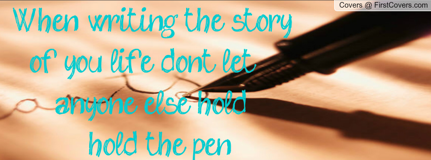 when_writing_the_story_of_your_life_do't_let_anyone_else_hold_the_pen.-432920