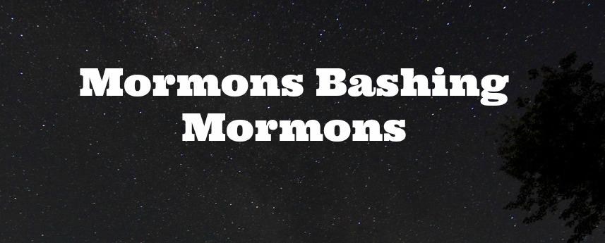 mormons bashing mormons