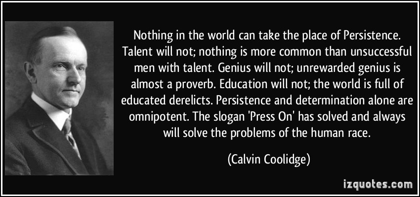 quote-nothing-in-the-world-can-take-the-place-of-persistence-talent-will-not-nothing-is-more-common-calvin-coolidge-282291