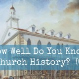 How Well Do You Know LDS Church History?